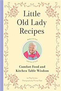 Download Little Old Lady Recipes: Comfort Food and Kitchen Table Wisdom fb2