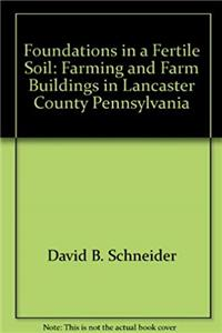 Download Foundations in a fertile soil: Farming and farm buildings in Lancaster County, Pennsylvania fb2