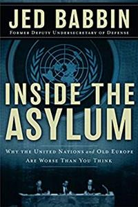 Download Inside the Asylum: Why the UN  and Old Europe are Worse Than You Think fb2