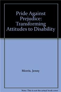 Download Pride Against Prejudice: Transforming Attitudes to Disability fb2