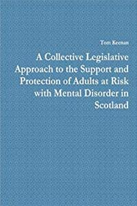 "Download ""The Collective Act"". A Collective Legislative Approach to the Support and Protection of Adults at Risk with Mental Disorder in Scotland fb2"