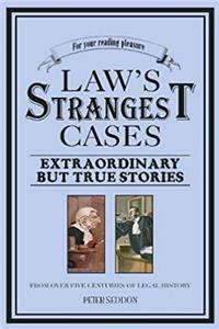 Download Law's Strangest Cases: Extraordinary but True Stories from Over Five Centuries of Legal History (Strangest series) fb2