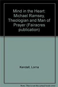 Download Mind in the Heart: Michael Ramsey, Theologian and Man of Prayer (Fairacres publication) fb2
