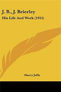 Download J. B., J. Brierley: His Life And Work (1915) fb2