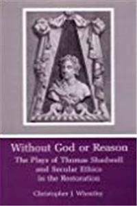 Download Without God or Reason: The Plays of Thomas Shadwell and Secular Ethics in the Restoration fb2