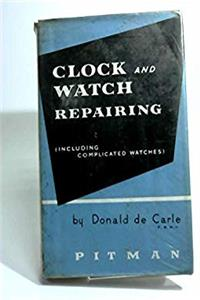 Download Clock and Watch Repairing: Including Complicated Watches fb2
