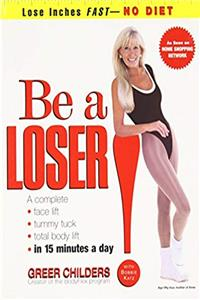 Download Be a Loser!: Lose Inches Fast--No Diet fb2