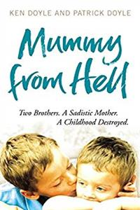 Download Mummy from Hell: Two Brothers, a Sadistic Mother, a Childhood Destroyed fb2