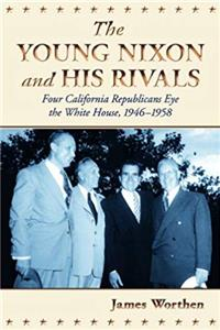 Download Young Nixon and His Rivals: Four California Republicans Eye the White House, 1946-1958 fb2