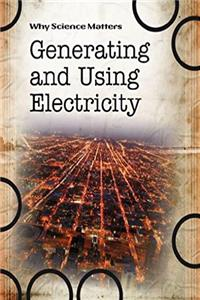Download Generating and Using Electricity (Why Science Matters) fb2