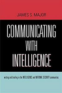 Download Communicating With Intelligence: Writing and Briefing in the Intelligence and National Security Communities (Security and Professional Intelligence Education Series) fb2
