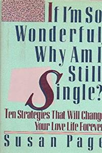 Download If I'm So Wonderful, Why Am I Still Single? : Ten Strategies That Will Change Your Love Life Forever fb2