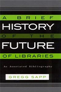 Download A Brief History of the Future of Libraries: An Annotated Bibliography fb2
