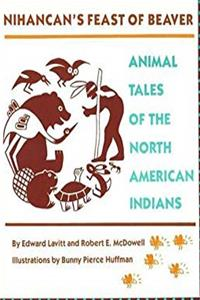 Download Nihancan's Feast of Beaver: Animal Tales of the North American Indians fb2