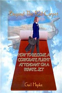 Download Beyond the Red Carpet: How to Become a Corporate Flight Attendant on a Private Jet fb2