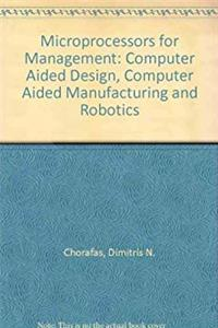 Download Microprocessors for Management: Computer Aided Design, Computer Aided Manufacturing and Robotics fb2