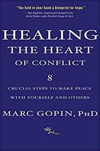 Download Healing the Heart of Conflict: 8 Crucial Steps to Making Peace with Yourself and Others fb2