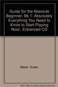 Download Guitar for the Absolute Beginner, Bk 1: Absolutely Everything You Need to Know to Start Playing Now!, Enhanced CD (Absolute Beginner Series) fb2