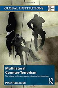 Download Multilateral Counter-Terrorism: The global politics of cooperation and contestation (Global Institutions) fb2