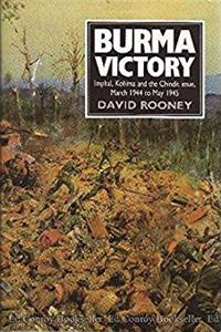 Download Burma Victory: Imphal, Kohima and the Chindit Issue, March 1944 to May 1945 fb2