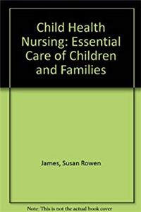 Download Child Health Nursing: Essential Care of Children and Families fb2