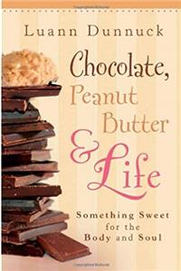 Download Chocolate, Peanut Butter & Life: Something Sweet for the Body and Soul fb2