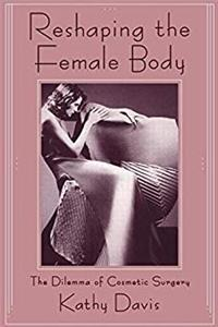 Download Reshaping the Female Body: The Dilemma of Cosmetic Surgery fb2