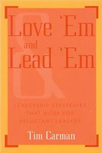 Download Love 'Em and Lead 'Em: Leadership Strategies That Work for Reluctant Leaders fb2