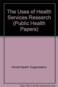 Download The Uses of Health Services Research (Public Health Papers) fb2