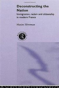 Download Deconstructing the Nation: Immigration, Racism and Citizenship in Modern France (Critical Studies in Racism and Migration) fb2