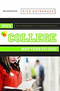 Download Why College Matters to God: An Introduction to the Christian College, Revised Edition fb2