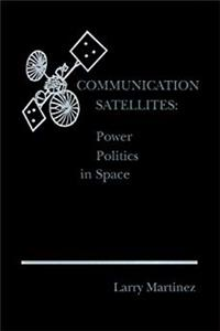 Download Communication Satellites: Power Politics in Space (Artech House Telecom Library) fb2