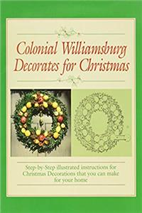 Download Colonial Williamsburg Decorates for Christmas: Step-By-Step Illustrated Instructions for Christmas Decorations That You Can Make for Your Home fb2
