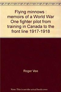 Download Flying minnows: Memoirs of a World War One fighter pilot, from training in Canada to the front line, 1917-1918 fb2