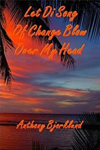 "Download Let Di Song Of Change Blow Over My Head (Di Island Song Series, Volume 3), the sequel to ""Jack And Di Rum Song"" fb2"