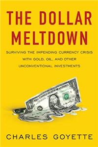Download The Dollar Meltdown: Surviving the Impending Currency Crisis with Gold, Oil, and Other Unconventional Investments fb2