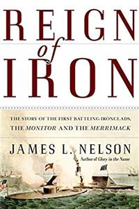 Download Reign of Iron: The Story of the First Battling Ironclads, the Monitor and the Merrimack fb2