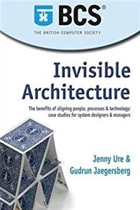 Download Invisible Architecture: The Benefits of Aligning People, Process & Technology: Case Studies for System Designers & Managers fb2