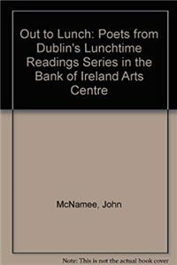 Download Out to Lunch: Poets from Dublin's Lunchtime Readings Series in the Bank of Ireland Arts Centre fb2