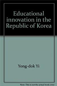 Download Educational innovation in the Republic of Korea (Experiments and innovations in education : Asian series ; no. 12) fb2