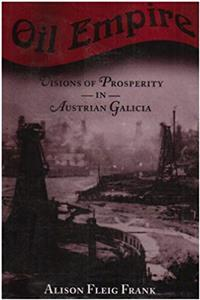 Download Oil Empire: Visions of Prosperity in Austrian Galicia (Harvard Historical Studies) fb2