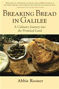 Download Breaking Bread in Galilee: A Culinary Journey into the Promised Land fb2