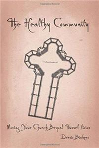Download The Healthy Community: Moving Your Church Beyond Tunnel Vision fb2
