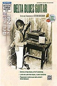 Download Delta Blues Guitar (Book & CD) (Stefan Grossman's Early Masters of American Blues Guitar) fb2