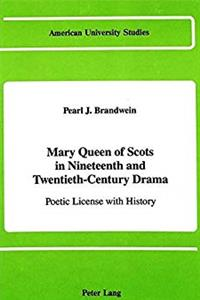 Download Mary Queen of Scots in Nineteenth and Twentieth-Century Drama: Poetic License with History (American University Studies) fb2