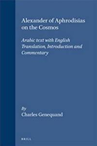 Download Alexander of Aphrodisias on the Cosmos (Islamic Philosophy, Theology, and Science) (Islamic Philosophy, Theology and Science. Texts and Studies) (English, Arabic and Arabic Edition) fb2