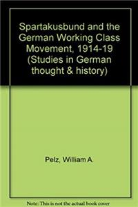 Download Spartakusbund and the German Working Class Movement, 1914-1919 (Studies in German Thought and History) fb2