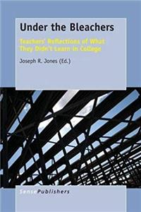 Download Under the Bleachers: Teachers' Reflections of What They Didn't Learn In College fb2
