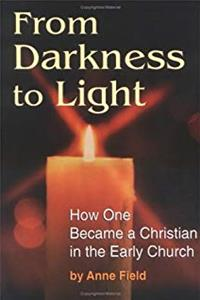 Download From Darkness to Light: How One Became a Christian in the Early Church fb2