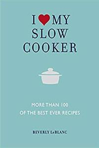 Download I Love My Slow Cooker: More Than 100 of the Best Ever Recipes fb2